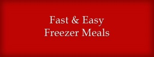 Fast Easy Freezer Meals
